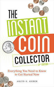 The Instant Coin Collector: Everything You Need to Know to Get Started Now by...