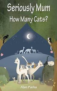Seriously Mum, How Many Cats? by Parks, Alan -Paperback