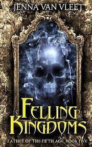 Felling Kingdoms by Van Vleet, Jenna -Paperback