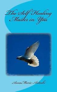 The Self Healing Master in You by AnnaMarie Antoski