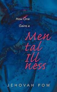 How One Gains a Mental Illness Pom, Jehovah -Paperback