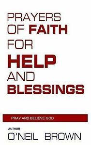 Prayers of Faith for Help and Blessings: Pray and Believe God by Brown, O'Neil