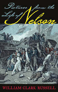 Pictures from the Life of Nelson by W. Clark Russell (Hardback, 2005)