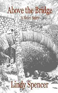 Above the Bridge: A Short Story by Spencer, Lindy -Paperback