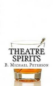 Theatre Spirits: Cocktails from Inside the Theatre by Peterson, B. Michael