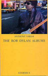 The Bob Dylan Albums by Anthony Varesi (Paperback, 2002)