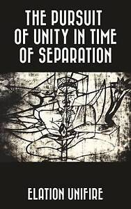 The Pursuit of Unity in Time of Separation by Unifire, Elation -Paperback