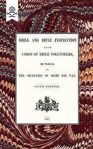 Drill And RIfle Instruction For The Corps Of Rifle Volunteers 1860 by War...