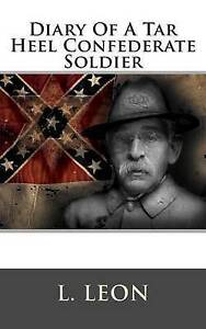 NEW Diary Of A Tar Heel Confederate Soldier by L. Leon