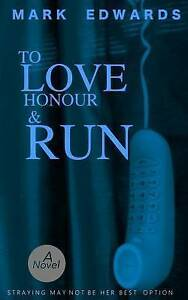 To Love Honour and Run - The Complete Novel by Edwards, Mark -Paperback