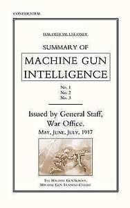 Summary of Machine Gun Intelligence, Parts 1, 2, 3. May - June - July 1917....