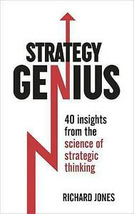 Strategy Genius: 40 Insights from the Science of Strategic Thinking by Richard J