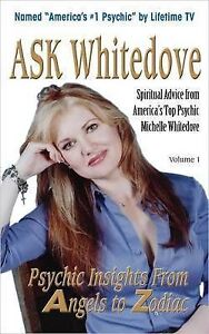 Ask Whitedove: Spiritual Advice from Americas Top Psychic by Whitedove, Michelle