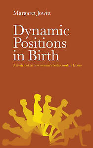 Dynamic Positions in Birth: A Fresh Look at How Women's Bodies Work in Labour by