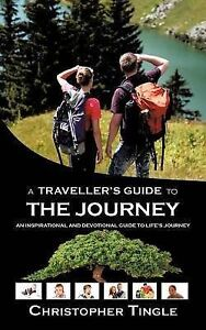 A Traveller's Guide to The Journey: An Inspirational and Devotional Guide to Li