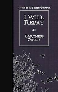 I Will Repay by Orczy, Baroness -Paperback