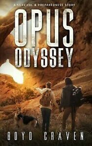 Opus Odyssey : A Survival and Preparedness Story by Boyd Cra
