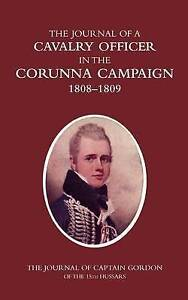 A Cavalry Officer in the Corunna Campaign 1808-1809: The Journal of Captain...