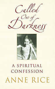 Rice, Anne, Called Out of Darkness: A Spiritual Confession, Very Good Book