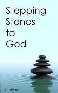 Stepping Stones to God by Evergreen, J. T. -Paperback