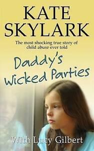 Daddy's Wicked Parties Most Shocking True Story Child Abu by Skylark Kate