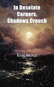 NEW In Desolate Corners, Shadows Crouch by Kriss Nichol