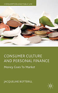 Consumer Culture and Personal Finance: Money Goes to Market by Botterill, J.