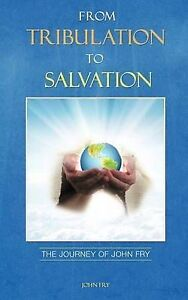 From Tribulation to Salvation by Fry, John -Paperback