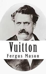 Vuitton: A Biography of Louis Vuitton by Mason, Fergus 9781506002385 -Paperback