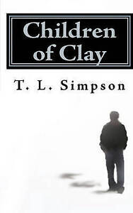 NEW Children of Clay by T. L. Simpson