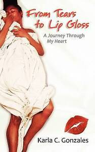 From Tears to Lip Gloss: A Journey Through My Heart by Gonzales, Ms. Karla C.
