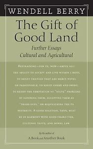 The-Gift-of-Good-Land-Further-Essays-Cultural-and-Agricultural-by-Wendell