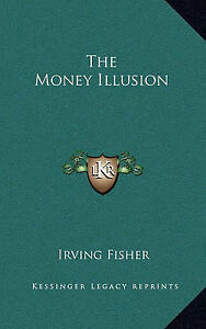 NEW The Money Illusion by Irving Fisher