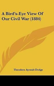 NEW A Bird's-Eye View Of Our Civil War (1884) by Theodore Ayrault Dodge