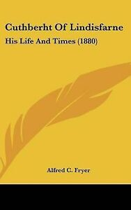 NEW Cuthberht Of Lindisfarne: His Life And Times (1880) by Alfred C. Fryer