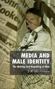 USED (LN) Media and Male Identity: The Making and Remaking of Men by J. Macnamar