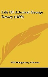 Life-of-Admiral-George-Dewey-1899-by-Will-Montgomery-Clemens-Hardback-2009