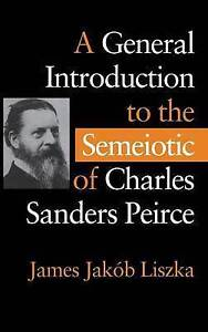 A General Introduction to the Semiotic of Charles Sanders Peirce, James Jakob Li