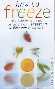 How to Freeze: Everything You Need to Know about Freezing and Freezer Managment,