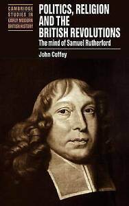 Politics, Religion and the British Revolutions: The Mind of Samuel Rutherford (C