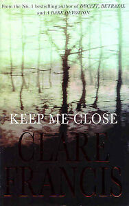 Keep Me Close by Clare Francis Paperback 1999 - <span itemprop='availableAtOrFrom'>Burton-on-Trent, United Kingdom</span> - Keep Me Close by Clare Francis Paperback 1999 - Burton-on-Trent, United Kingdom