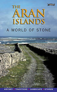 The Aran Islands: A World of Stone. History, Traditions, Landscape, Stories, Goo
