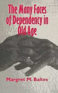 The Many Faces of Dependency in Old Age by Baltes, Margret M.