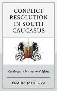 NEW Conflict Resolution in South Caucasus: Challenges to International Efforts