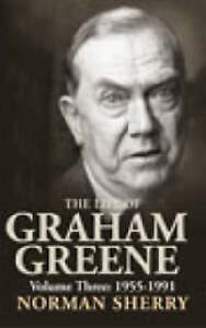 The Life of Graham Greene Volume Three:1955-1991 by N Sherry (Hardback, 2004)