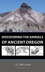 Discovering the Animals of Ancient Oregon by Mitchell, Johnny Dene -Hcover