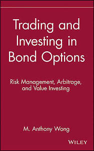 Trading and Investing in Bond Options, M. Anthony Wong