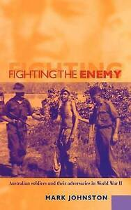 Fighting the Enemy: Australian Soldiers and their Adversaries in World War II...