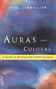 Auras and Colours A Guide to Working with Subtle Energies Acceptable Paul Lam - Bilston, United Kingdom - Auras and Colours A Guide to Working with Subtle Energies Acceptable Paul Lam - Bilston, United Kingdom