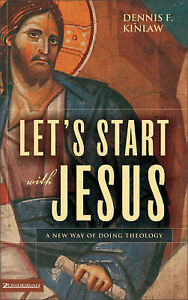 Let's Start with Jesus: A New Way of Doing Theology by Dennis Kinlaw...